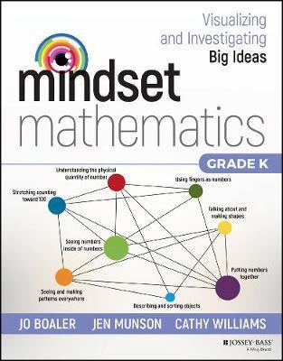 Mindset Mathematics: Visualizing and Investigating Big Ideas, Grade K by Jo Boaler