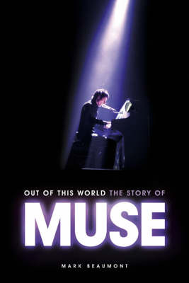 Out of This World: The Story of Muse by Mark Beaumont image