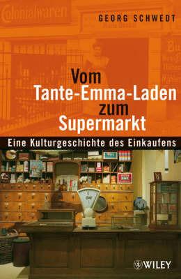 Vom Tante-Emma-Laden zum Supermarkt: Eine Kulturgeschichte des Einkaufens by Georg Schwedt