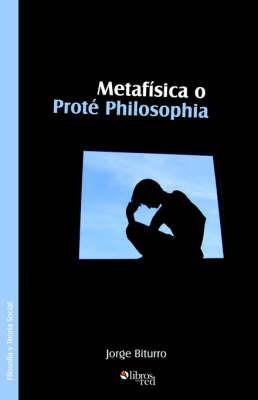Metafisica O Prote Philosophia by Jorge Biturro