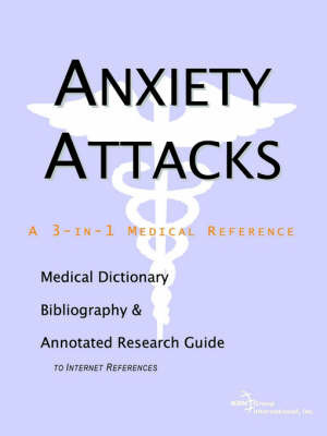 Anxiety Attacks - A Medical Dictionary, Bibliography, and Annotated Research Guide to Internet References