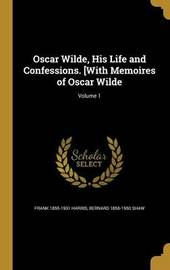Oscar Wilde, His Life and Confessions. [With Memoires of Oscar Wilde; Volume 1 by Frank 1855-1931 Harris