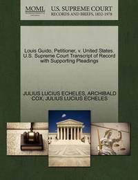 Louis Guido, Petitioner, V. United States. U.S. Supreme Court Transcript of Record with Supporting Pleadings by Julius Lucius Echeles