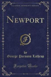 Newport (Classic Reprint) by George Parsons Lathrop