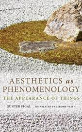 Aesthetics as Phenomenology by Gunter Figal