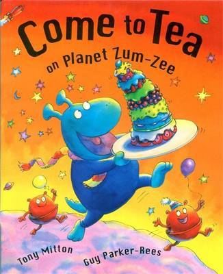 Come To Tea On Planet Zum-Zee by Tony Mitton image