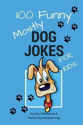 100 Funny Mostly Dog Jokes for Kids by Kim C Steadman image