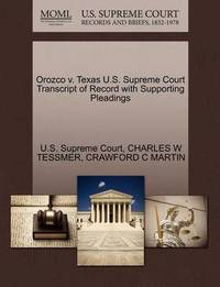 Orozco V. Texas U.S. Supreme Court Transcript of Record with Supporting Pleadings by Charles W Tessmer