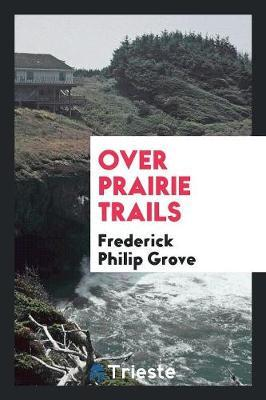 Over Prairie Trails by Frederick Philip Grove image