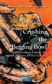 Crushing the Begging Bowl by Dom Betro