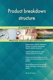 Product Breakdown Structure a Complete Guide by Gerardus Blokdyk