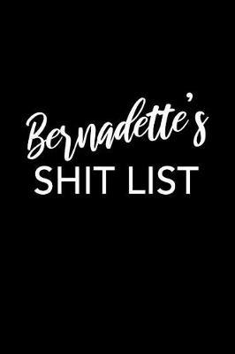 Bernadette's Shit List by Bernadette Name Notebooks