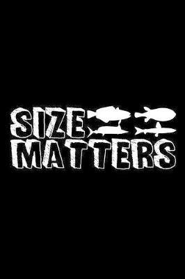 Size Matters by Fishing Notebooks
