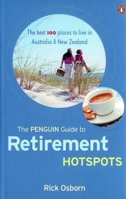 The Penguin Guide to Retirement Hotspots: The Best 100 Places to Live in Australia and New Zealand by Rick Osborn image