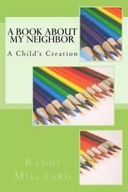A Book about My Neighbor by Randi L Millward