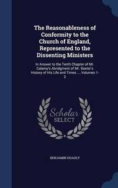 The Reasonableness of Conformity to the Church of England, Represented to the Dissenting Ministers by Benjamin Hoadly