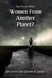 Women from Another Planet?: Our Lives in the Universe of Autism by Jean Kearns Miller