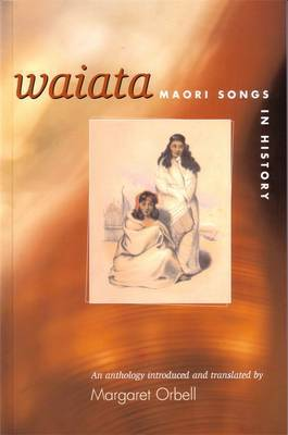 Waiata Maori Songs in History by Margaret Orbell