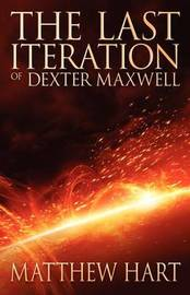 The Last Iteration Of Dexter Maxwell by Matthew Hart