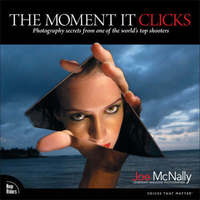 The Moment it Clicks: Photography Secrets from One of the World's Top Shooters by Joe McNally