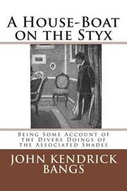 A House-Boat on the Styx by John Kendrick Bangs
