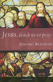 Jesus, Teach Us to Pray by Jerome Bertram image