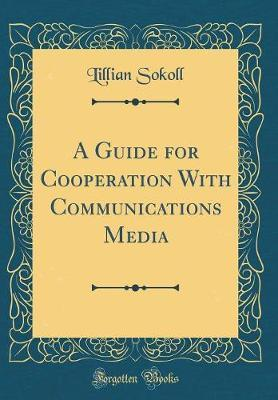 A Guide for Cooperation with Communications Media (Classic Reprint) by Lillian Sokoll image
