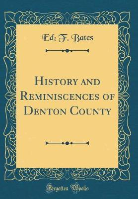 History and Reminiscences of Denton County (Classic Reprint) by Ed F Bates image