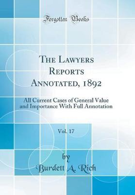 The Lawyers Reports Annotated, 1892, Vol. 17 by Burdett a Rich