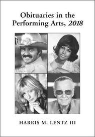 Obituaries in the Performing Arts, 2018 by Harris M Lentz, III