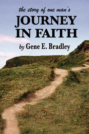 The Story of One Man's Journey in Faith by Gene Bradley