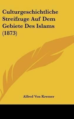 Culturgeschichtliche Streifzuge Auf Dem Gebiete Des Islams (1873) by Alfred Von Kremer image