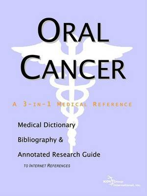 Oral Cancer - A Medical Dictionary, Bibliography, and Annotated Research Guide to Internet References by ICON Health Publications