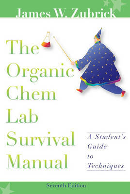 The Organic Chem Lab Survival Manual: A Student's Guide to Techniques by James W. Zubrick
