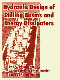 Hydraulic Design of Stilling Basins and Energy Dissipators by A. J. Peterka