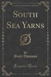 South Sea Yarns (Classic Reprint) by Basil Thomson