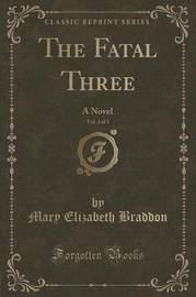 The Fatal Three, Vol. 3 of 3 by Mary , Elizabeth Braddon