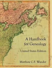 A Handbook for Genealogy United States Edition by Matthew C F Wander