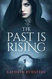 The Past Is Rising by Kathryn Bywaters image