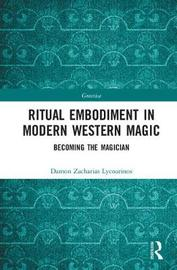 Ritual Embodiment in Modern Western Magic by Damon Zacharias Lycourinos