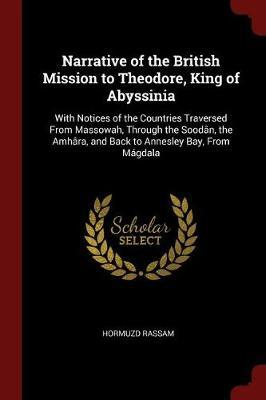Narrative of the British Mission to Theodore, King of Abyssinia by Hormuzd Rassam