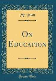 On Education (Classic Reprint) by MR Pratt image