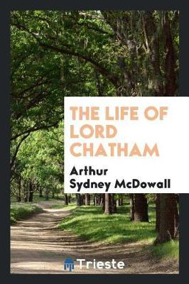The Life of Lord Chatham by Arthur Sydney McDowall image