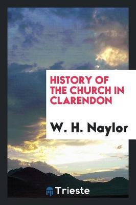 History of the Church in Clarendon by W H Naylor