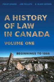 A History of Law in Canada, Vol. 1 by Jim Phillips