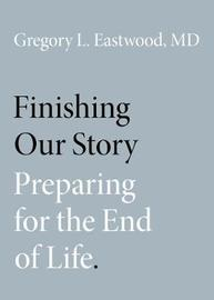 Finishing Our Story by Gregory L. Eastwood, MD