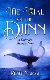The Trial of the Djinn by Renee Marski