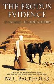 The Exodus Evidence in Pictures, the Bible's Exodus by Paul Backholer