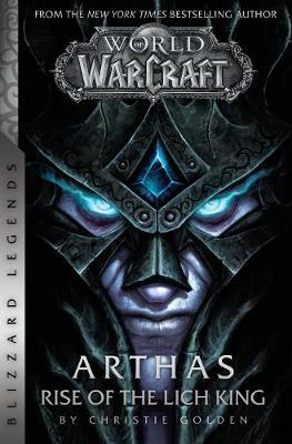 World of Warcraft: Arthas: Rise of the Lich King by Christie Golden