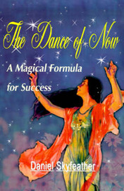 The Dance of Now: A Magical Formula of Success by Daniel Skyfeather image